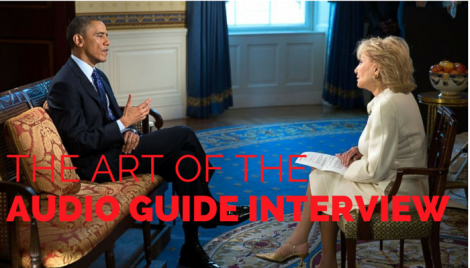 The Art of the Audio Guide Interview